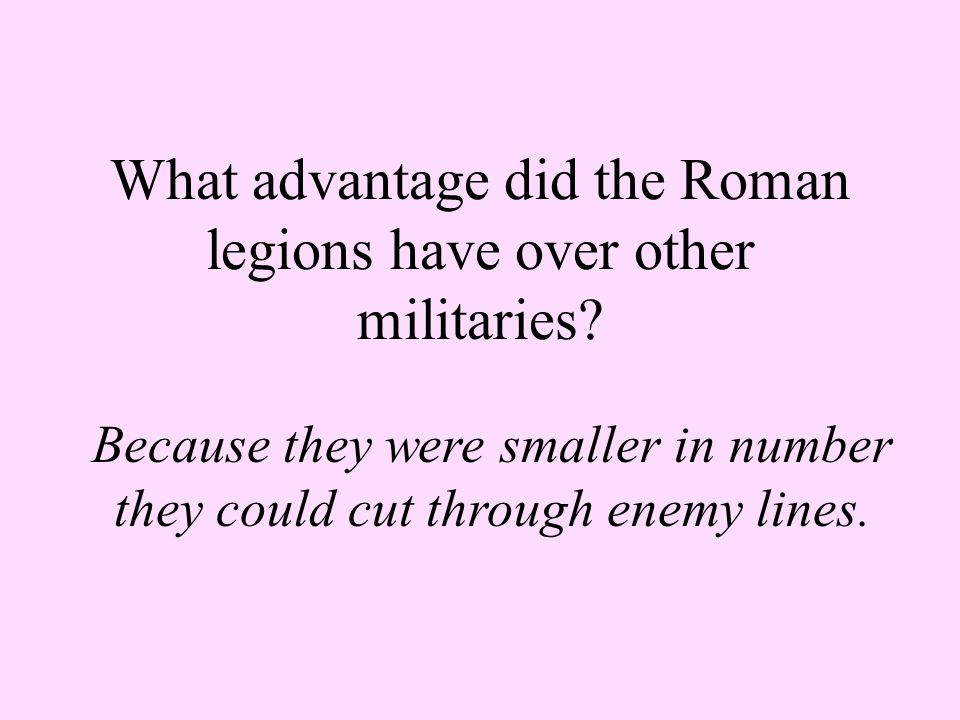 What advantage did the Roman legions have over other militaries