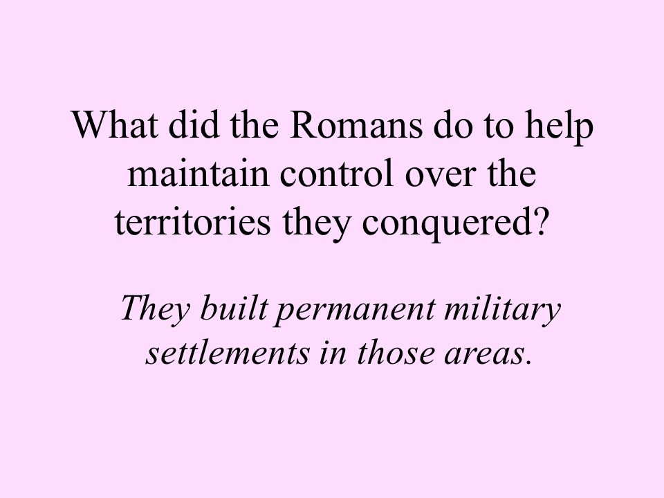 They built permanent military settlements in those areas.