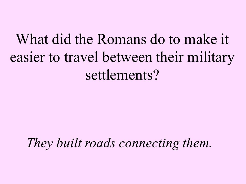 They built roads connecting them.