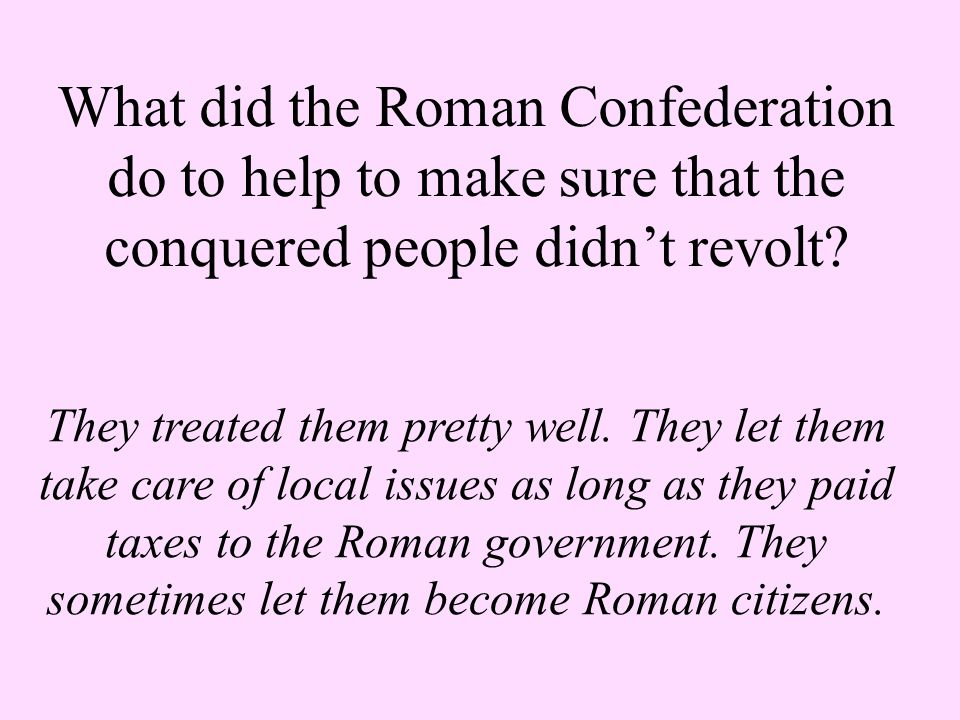 What did the Roman Confederation do to help to make sure that the conquered people didn't revolt