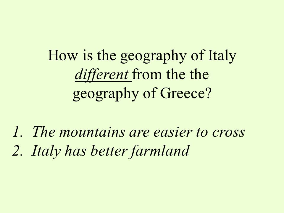 How is the geography of Italy different from the the geography of Greece