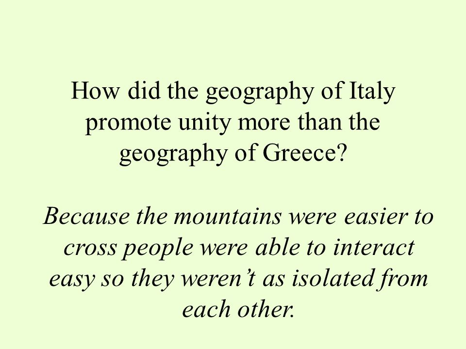 How did the geography of Italy promote unity more than the geography of Greece
