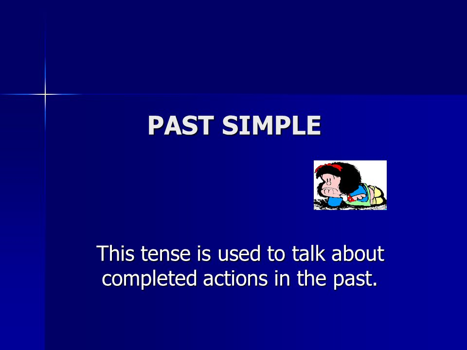 This tense is used to talk about completed actions in the past.