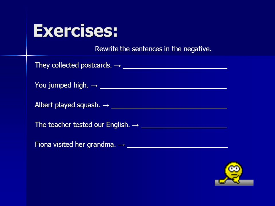 Exercises: Rewrite the sentences in the negative.