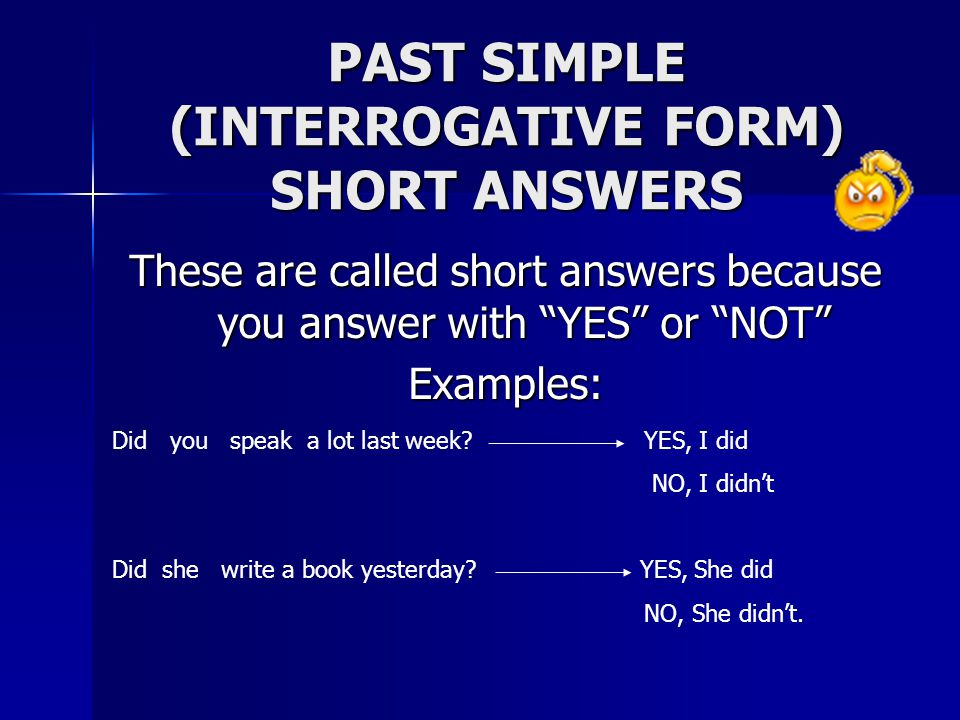 PAST SIMPLE (INTERROGATIVE FORM) SHORT ANSWERS