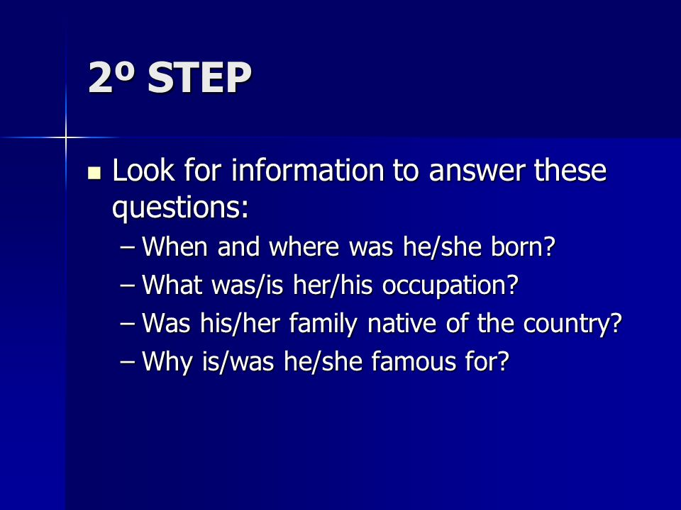 2º STEP Look for information to answer these questions: