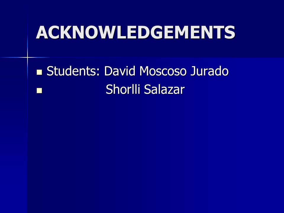 ACKNOWLEDGEMENTS Students: David Moscoso Jurado Shorlli Salazar