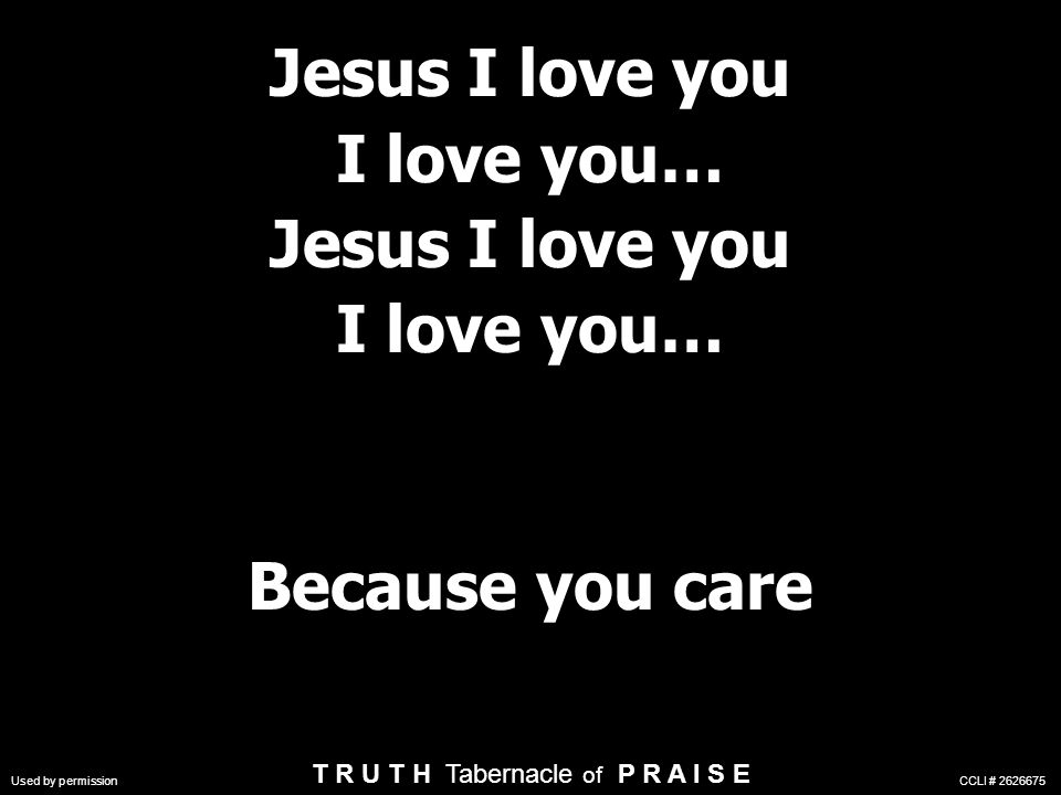 Jesus I love you I love you… Because you care