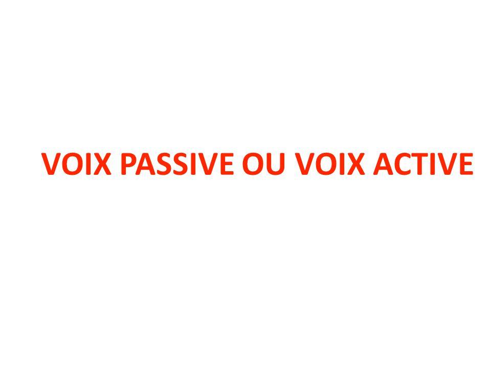VOIX PASSIVE OU VOIX ACTIVE