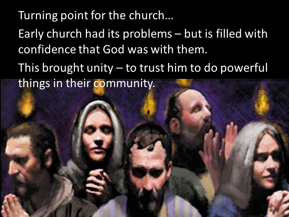 Turning point for the church… Early church had its problems – but is filled with confidence that God was with them.