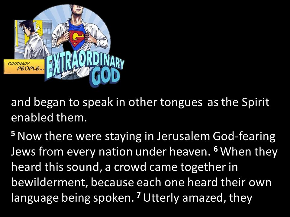 and began to speak in other tongues as the Spirit enabled them