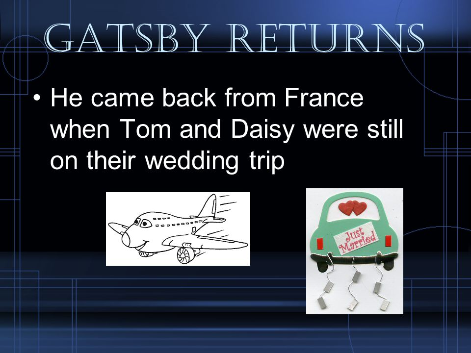 Gatsby returns He came back from France when Tom and Daisy were still on their wedding trip