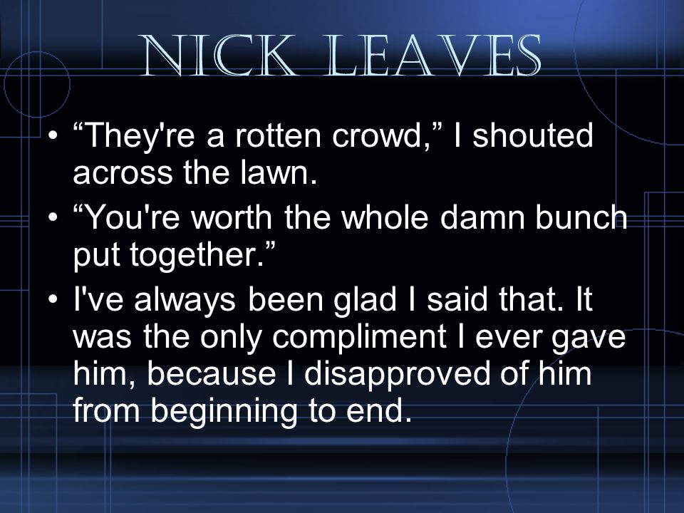 Nick Leaves They re a rotten crowd, I shouted across the lawn.