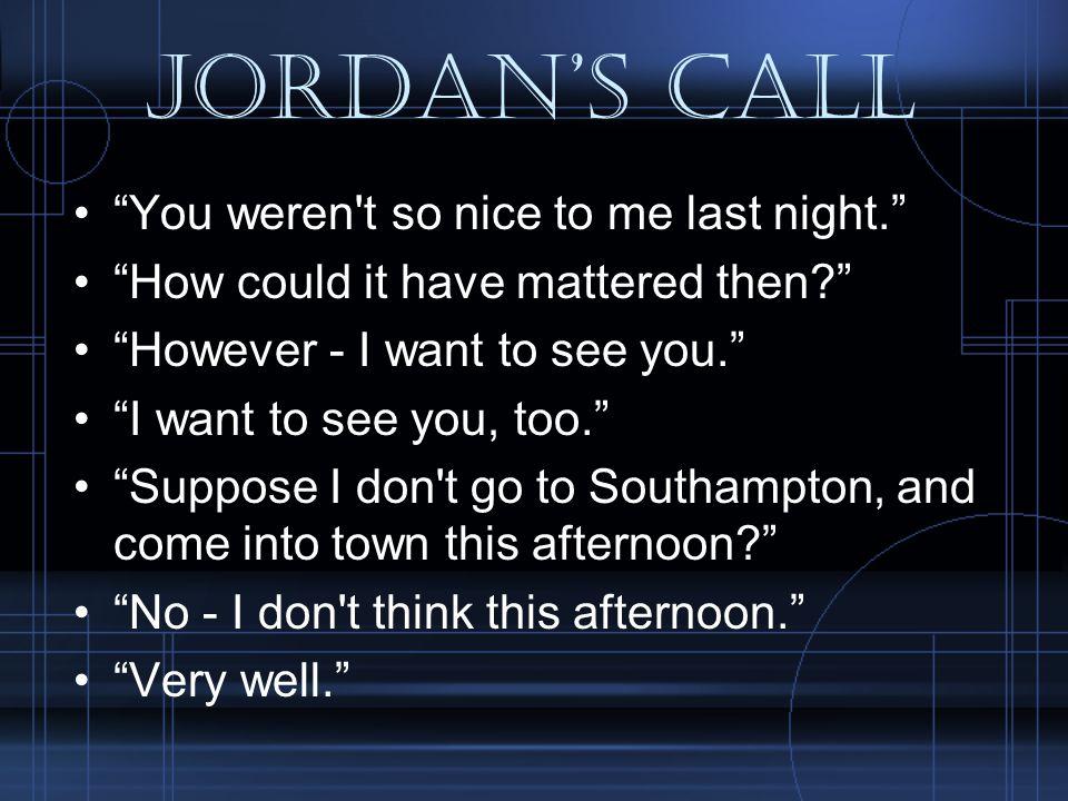 Jordan's call You weren t so nice to me last night.