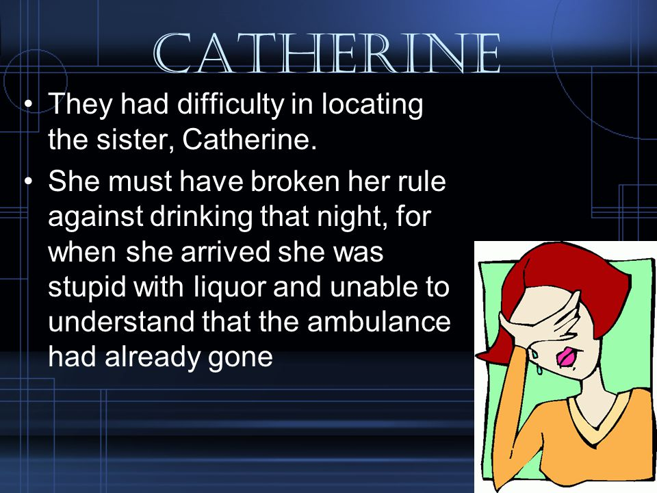 Catherine They had difficulty in locating the sister, Catherine.