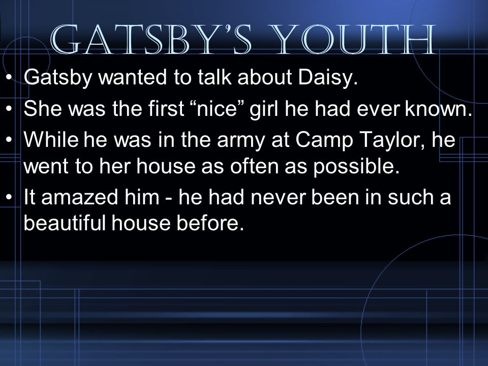 Gatsby's Youth Gatsby wanted to talk about Daisy.