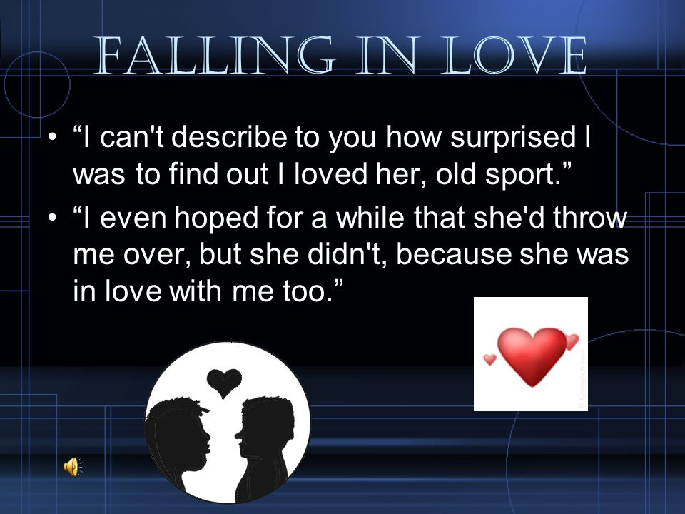 Falling in love I can t describe to you how surprised I was to find out I loved her, old sport.