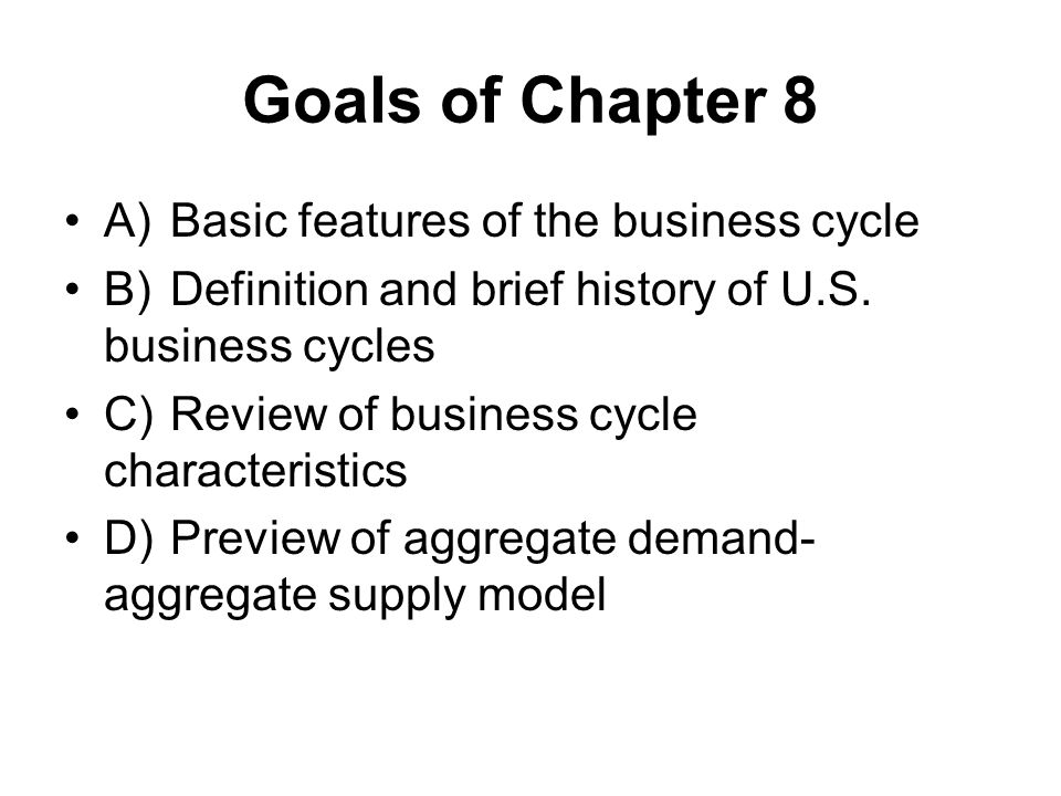 Goals of Chapter 8 A) Basic features of the business cycle