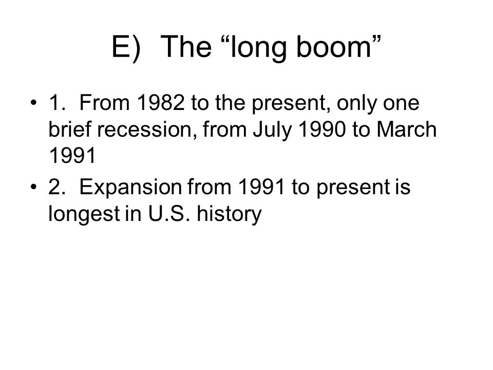 E) The long boom 1. From 1982 to the present, only one brief recession, from July 1990 to March 1991.