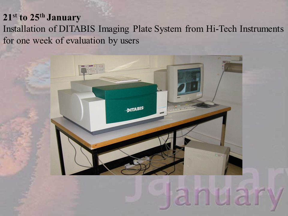 21st to 25th January Installation of DITABIS Imaging Plate System from Hi-Tech Instruments for one week of evaluation by users.