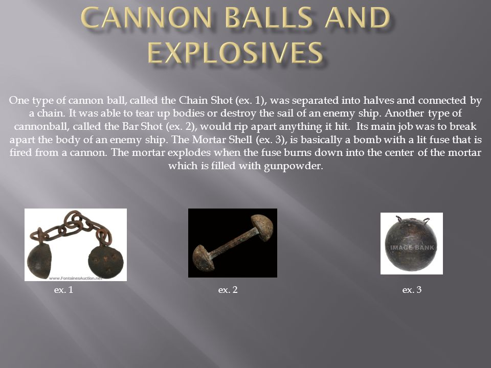 CANNON BALLS AND EXPLOSIVES