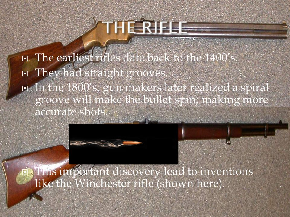 THE RIFLE The earliest rifles date back to the 1400's.