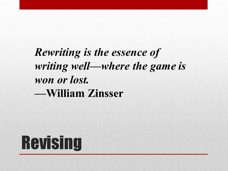 Rewriting is the essence of writing well—where the game is won or lost