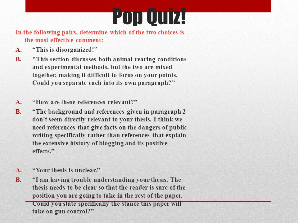 Pop Quiz! In the following pairs, determine which of the two choices is the most effective comment: