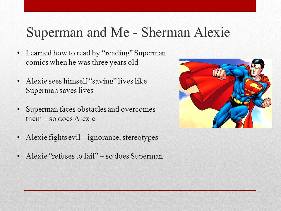 superman and me essay This reading of the outstanding writer sherman alexie's essay superman and me is given in honor of native american heritage month (november) and in hopes o.