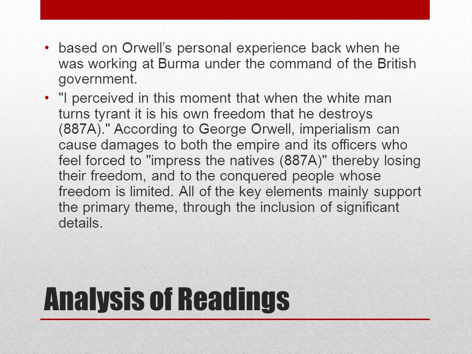 based on Orwell's personal experience back when he was working at Burma under the command of the British government.