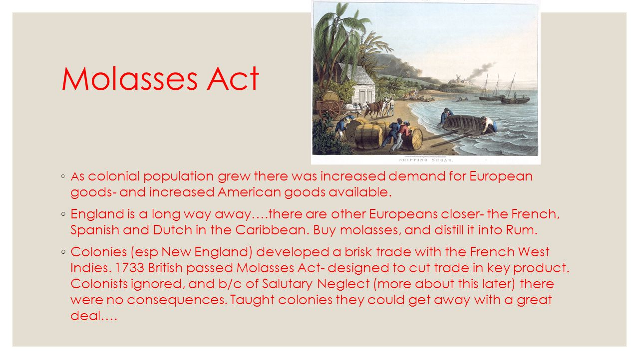 Molasses Act As colonial population grew there was increased demand for European goods- and increased American goods available.