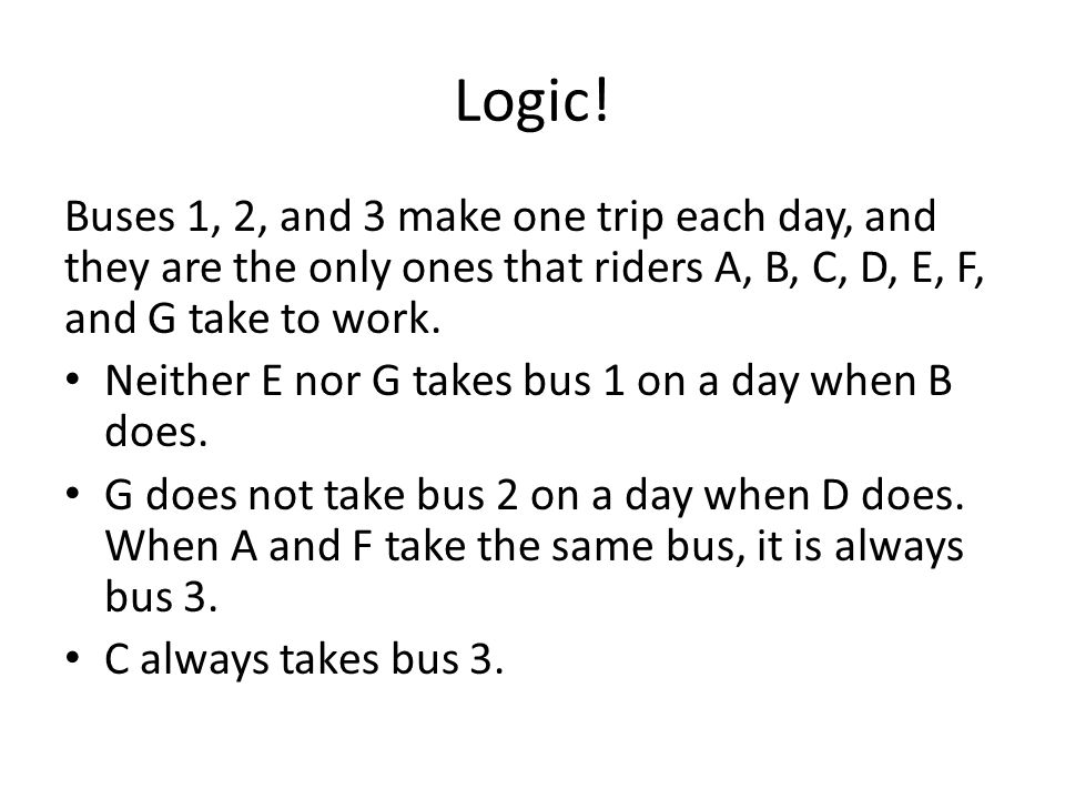 Logic! Buses 1, 2, and 3 make one trip each day, and they are the only ones that riders A, B, C, D, E, F, and G take to work.