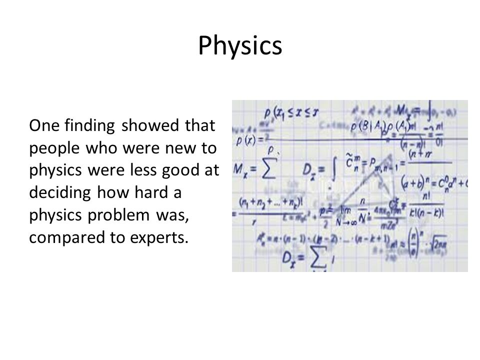 Physics One finding showed that people who were new to physics were less good at deciding how hard a physics problem was, compared to experts.