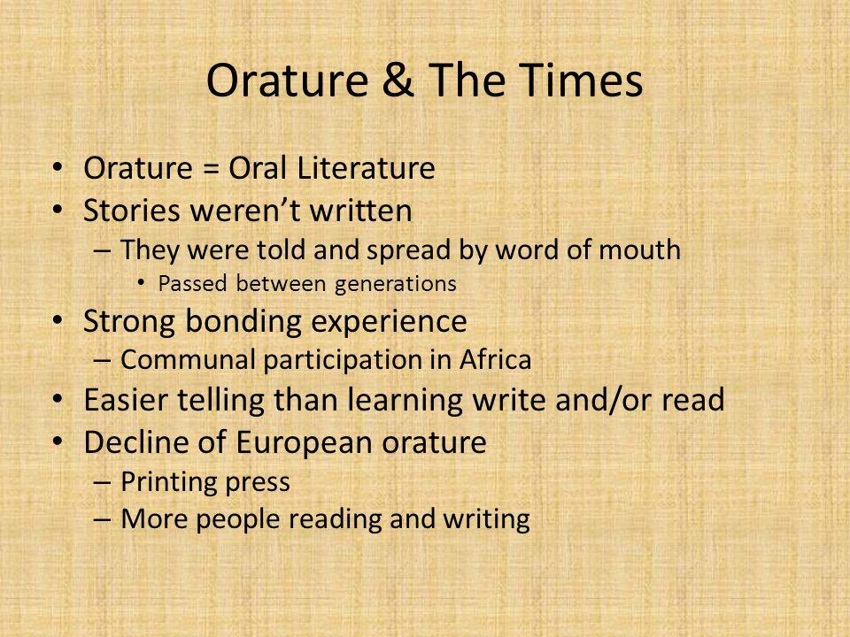 Orature & The Times Orature = Oral Literature Stories weren't written