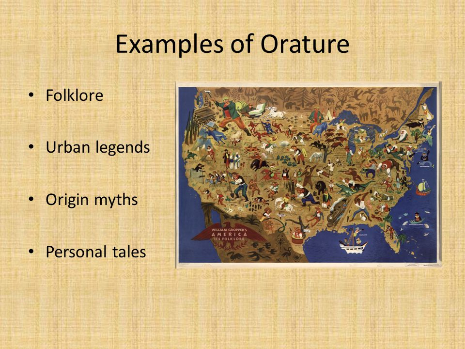 Examples of Orature Folklore Urban legends Origin myths Personal tales