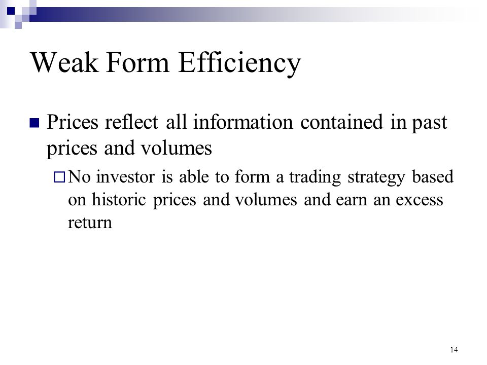 Weak Form Efficiency Prices reflect all information contained in past prices and volumes.