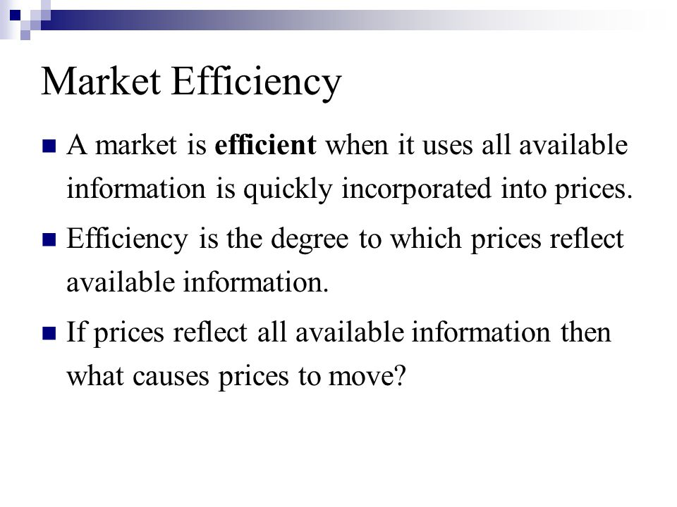 Market Efficiency A market is efficient when it uses all available information is quickly incorporated into prices.