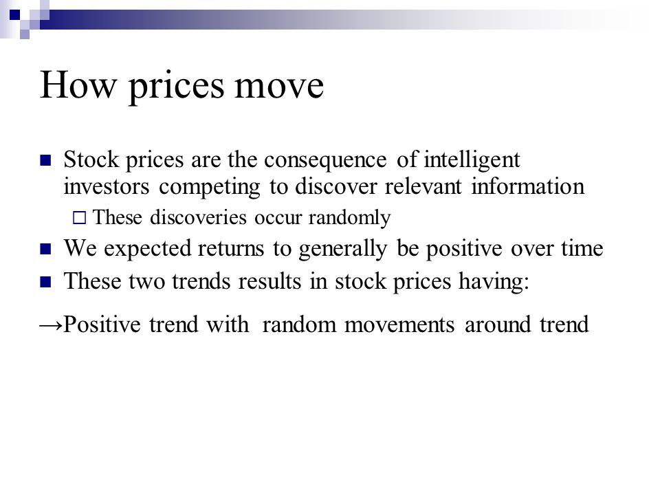 How prices move Stock prices are the consequence of intelligent investors competing to discover relevant information.