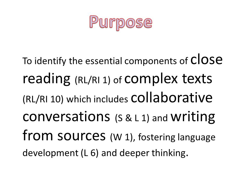 Purpose To identify the essential components of close reading (RL/RI 1) of complex texts.