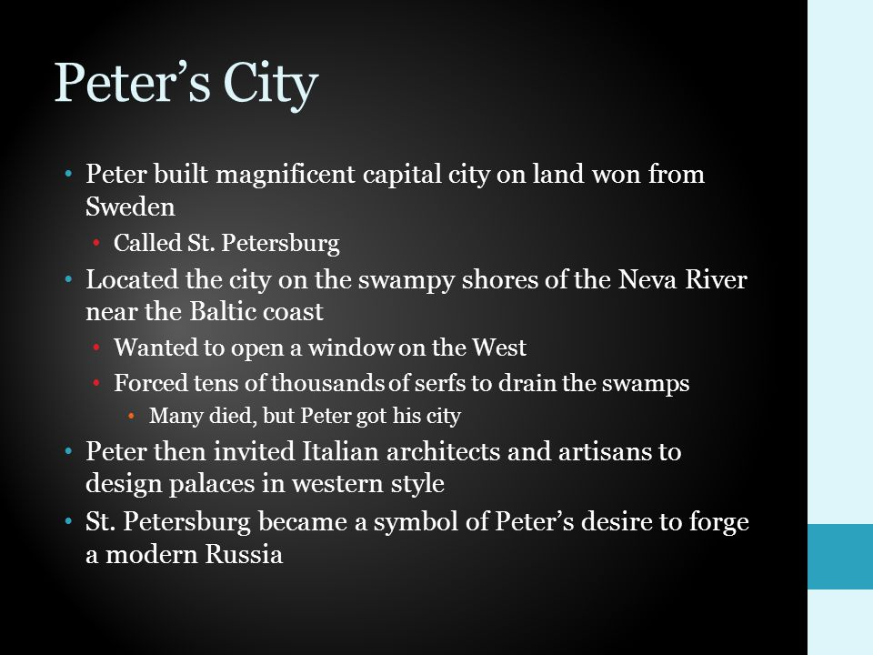 Peter's City Peter built magnificent capital city on land won from Sweden. Called St. Petersburg.