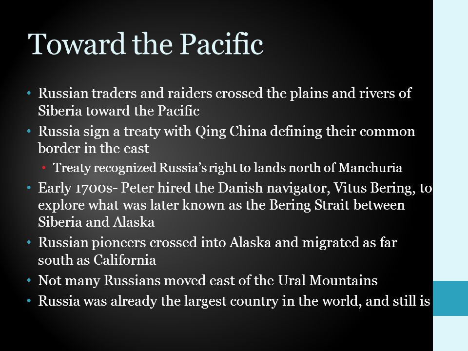 Toward the Pacific Russian traders and raiders crossed the plains and rivers of Siberia toward the Pacific.