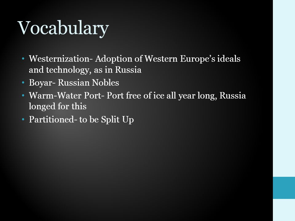 Vocabulary Westernization- Adoption of Western Europe's ideals and technology, as in Russia. Boyar- Russian Nobles.