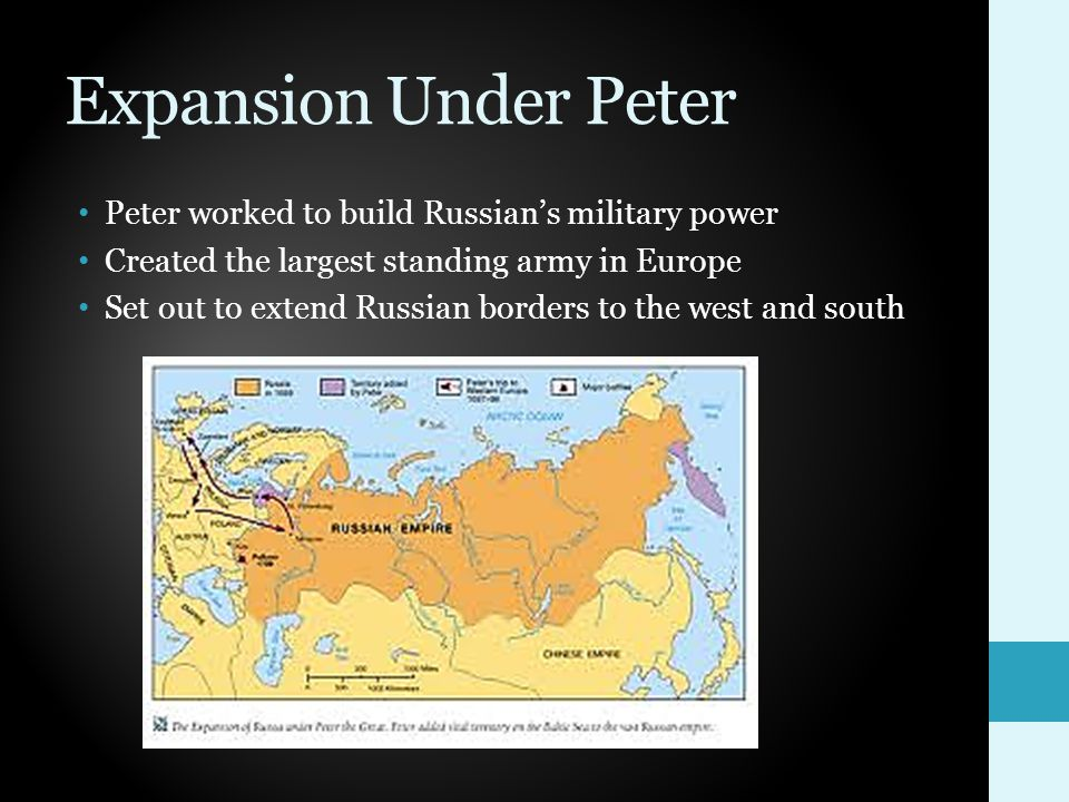 Expansion Under Peter Peter worked to build Russian's military power