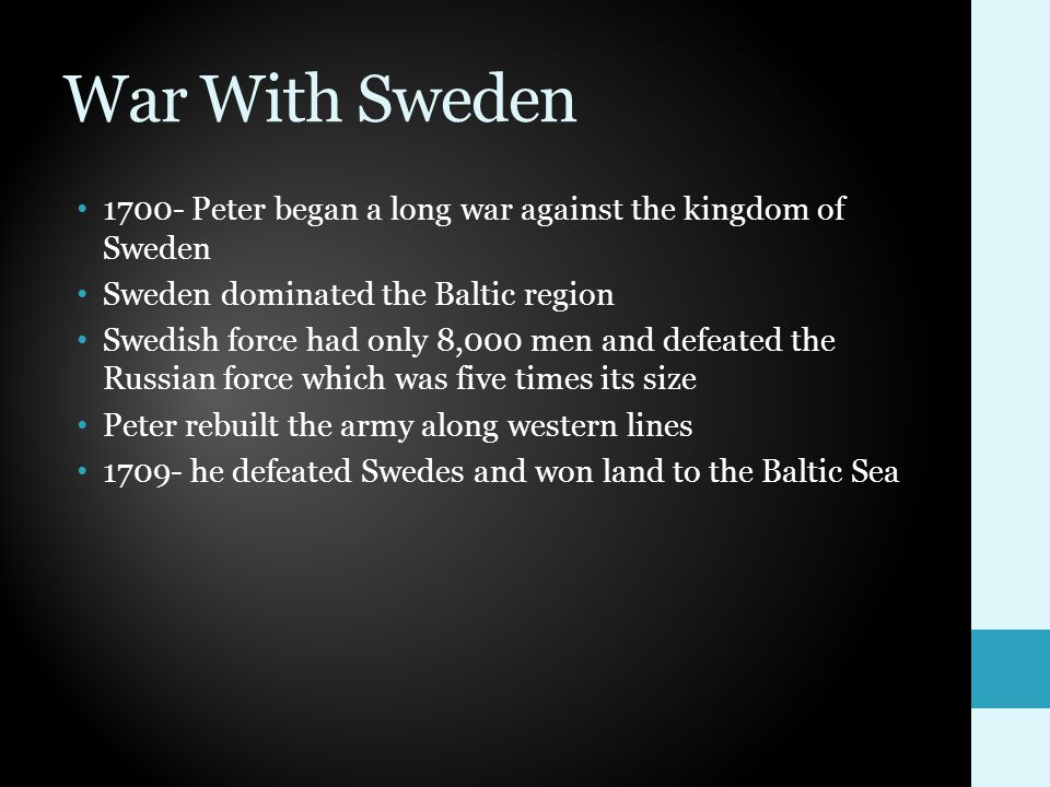 War With Sweden 1700- Peter began a long war against the kingdom of Sweden. Sweden dominated the Baltic region.