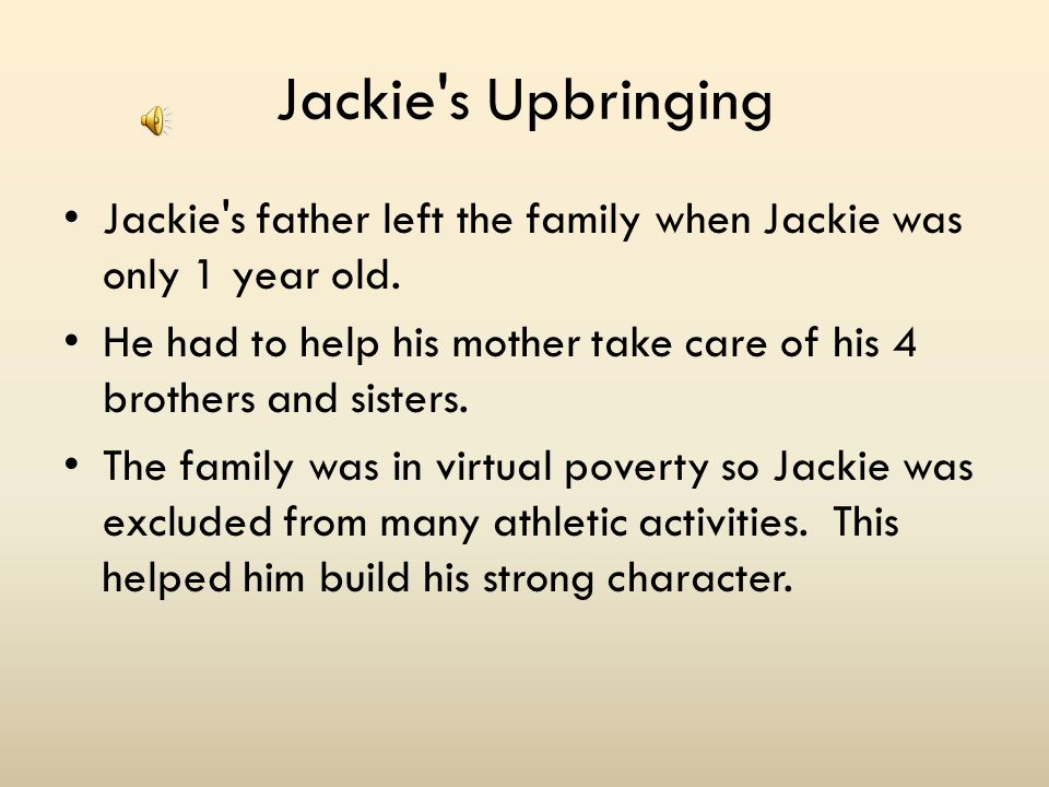 Jackie s Upbringing Jackie s father left the family when Jackie was only 1 year old.