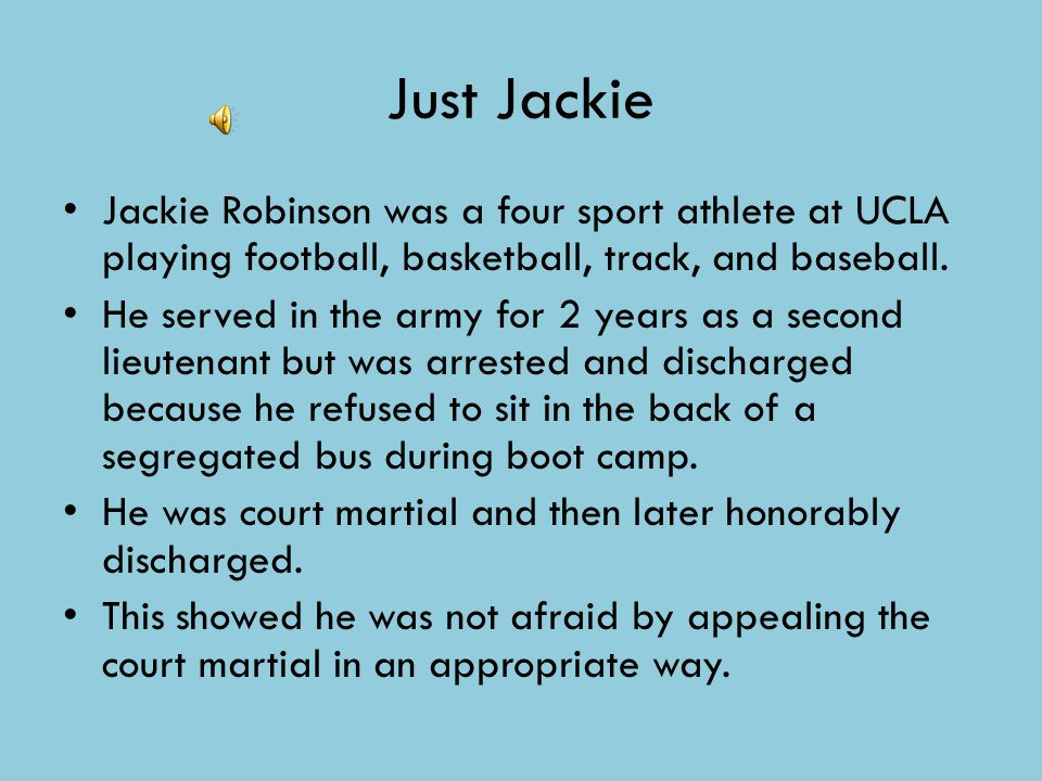 Just Jackie Jackie Robinson was a four sport athlete at UCLA playing football, basketball, track, and baseball.