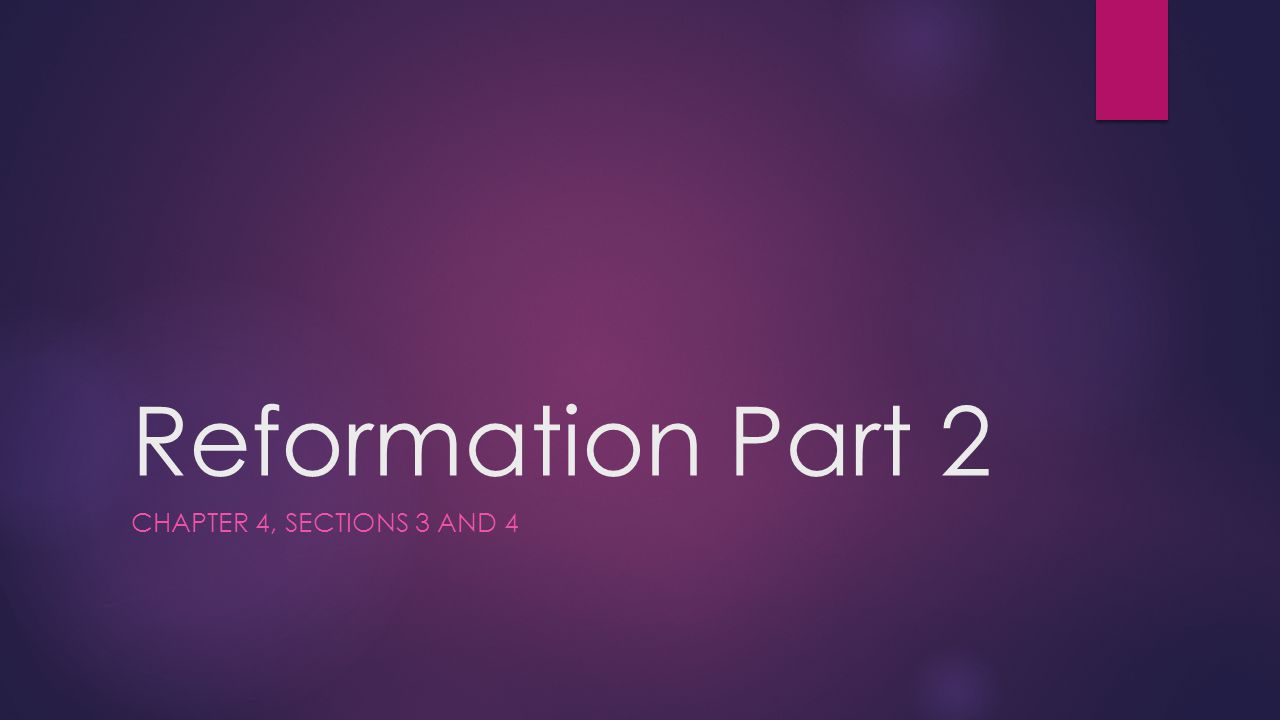 Reformation Part 2 Chapter 4, Sections 3 and 4