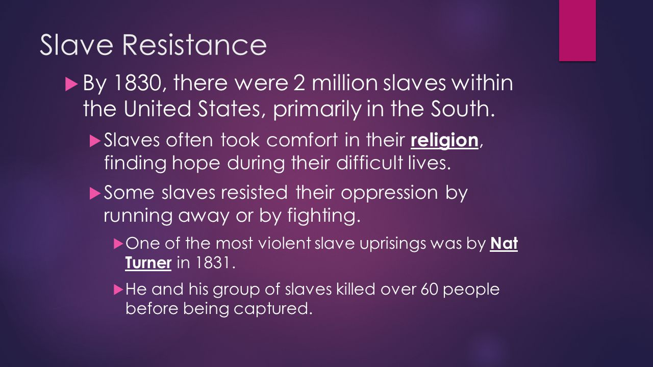 Slave Resistance By 1830, there were 2 million slaves within the United States, primarily in the South.