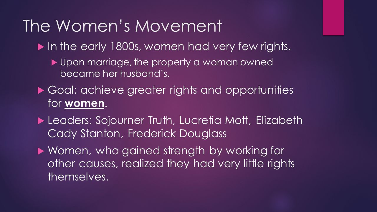 The Women's Movement In the early 1800s, women had very few rights.