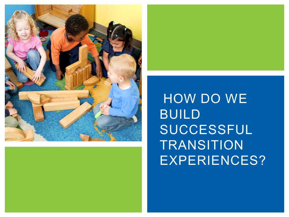 HOW DO WE BUILD SUCCESSFUL TRANSITION EXPERIENCES